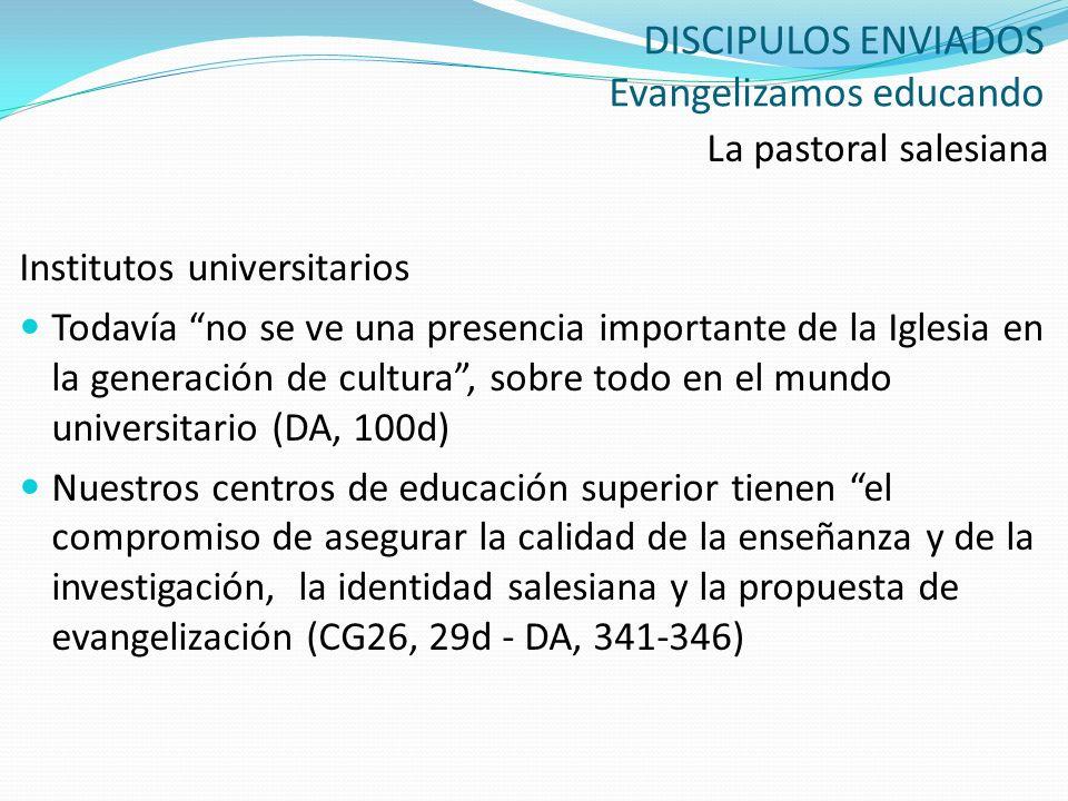 DISCIPULOS ENVIADOS Evangelizamos educando La pastoral salesiana Institutos universitarios Todavía no se ve una presencia importante de la Iglesia en