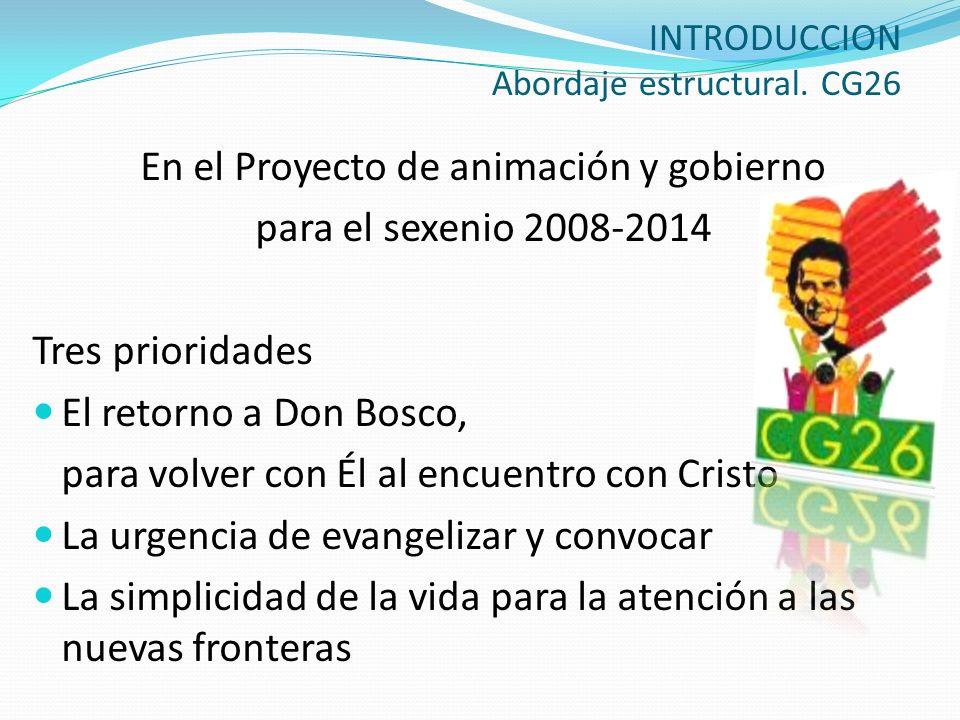 INTRODUCCION Abordaje estructural. CG26 En el Proyecto de animación y gobierno para el sexenio 2008-2014 Tres prioridades El retorno a Don Bosco, para