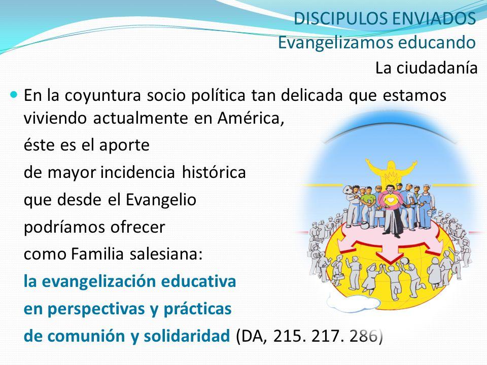 DISCIPULOS ENVIADOS Evangelizamos educando La ciudadanía En la coyuntura socio política tan delicada que estamos viviendo actualmente en América, éste