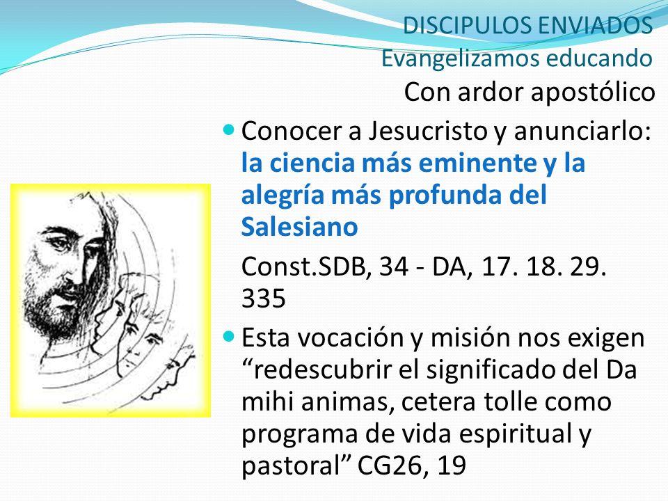 DISCIPULOS ENVIADOS Evangelizamos educando Con ardor apostólico Conocer a Jesucristo y anunciarlo: la ciencia más eminente y la alegría más profunda d