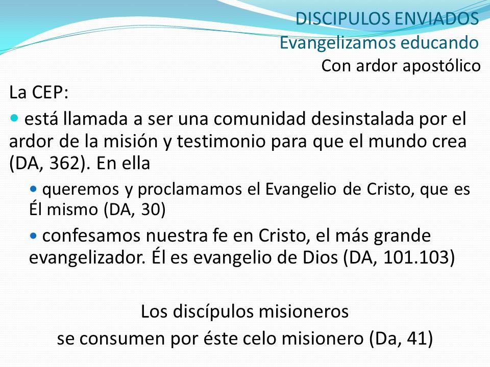 DISCIPULOS ENVIADOS Evangelizamos educando Con ardor apostólico La CEP: está llamada a ser una comunidad desinstalada por el ardor de la misión y test