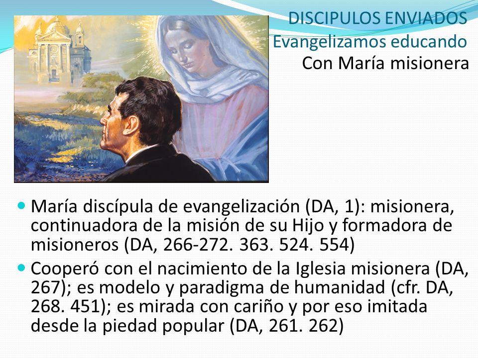 DISCIPULOS ENVIADOS Evangelizamos educando Con María misionera María discípula de evangelización (DA, 1): misionera, continuadora de la misión de su H