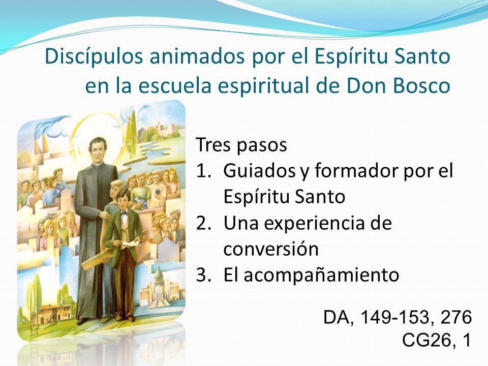 Discípulos animados por el Espíritu Santo en la escuela espiritual de Don Bosco DA, 149-153, 276 CG26, 1 Tres pasos 1.Guiados y formador por el Espíri