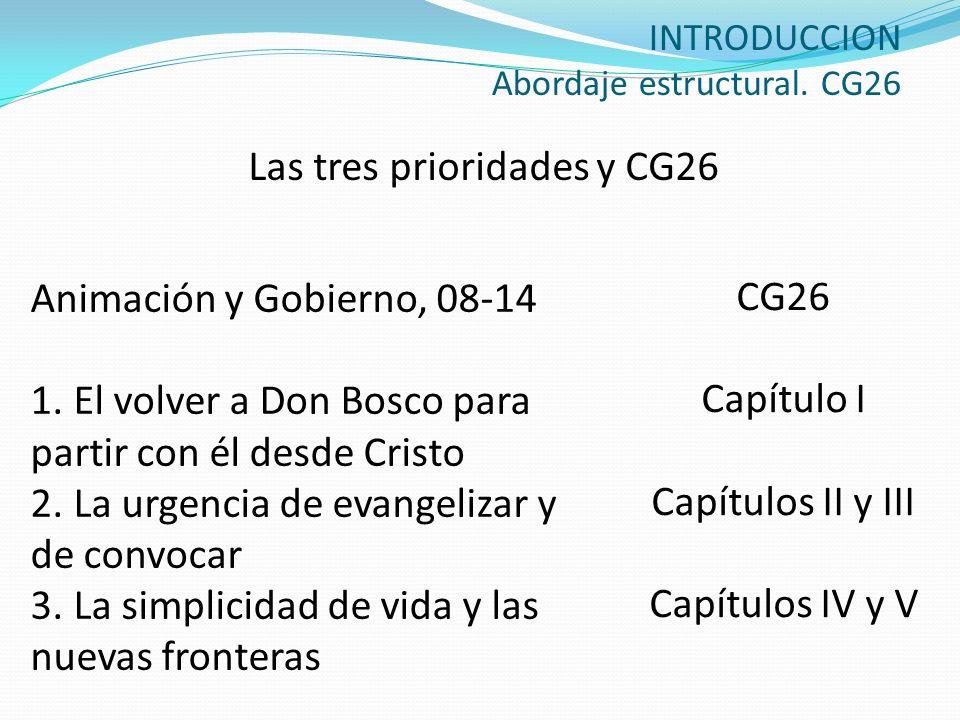INTRODUCCION Abordaje estructural. CG26 Las tres prioridades y CG26 Animación y Gobierno, 08-14 1. El volver a Don Bosco para partir con él desde Cris