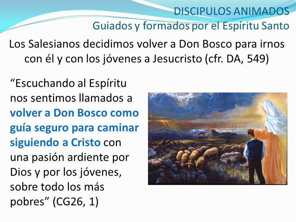 DISCIPULOS ANIMADOS Guiados y formados por el Espíritu Santo Los Salesianos decidimos volver a Don Bosco para irnos con él y con los jóvenes a Jesucri