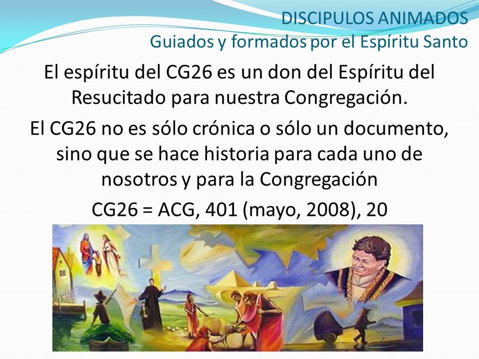 DISCIPULOS ANIMADOS Guiados y formados por el Espíritu Santo El espíritu del CG26 es un don del Espíritu del Resucitado para nuestra Congregación. El