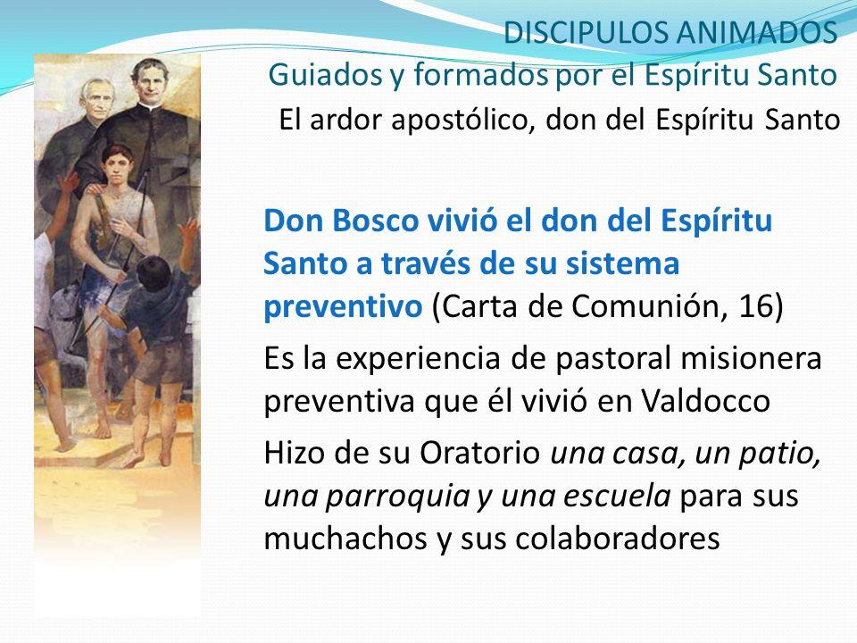 DISCIPULOS ANIMADOS Guiados y formados por el Espíritu Santo El ardor apostólico, don del Espíritu Santo Don Bosco vivió el don del Espíritu Santo a t