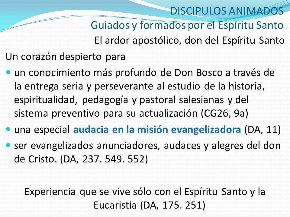 DISCIPULOS ANIMADOS Guiados y formados por el Espíritu Santo El ardor apostólico, don del Espíritu Santo Un corazón despierto para un conocimiento más