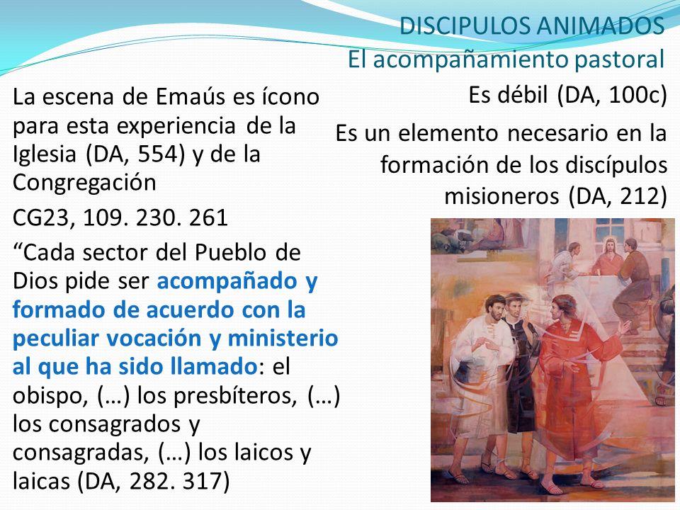 DISCIPULOS ANIMADOS El acompañamiento pastoral La escena de Emaús es ícono para esta experiencia de la Iglesia (DA, 554) y de la Congregación CG23, 10