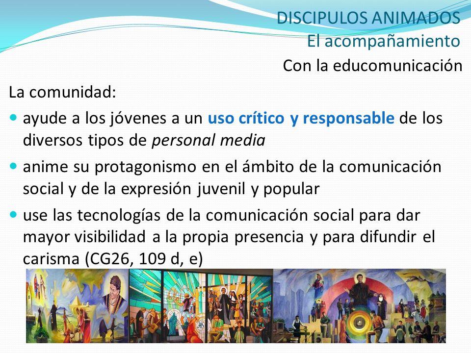 DISCIPULOS ANIMADOS El acompañamiento Con la educomunicación La comunidad: ayude a los jóvenes a un uso crítico y responsable de los diversos tipos de