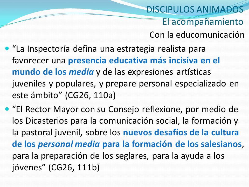DISCIPULOS ANIMADOS El acompañamiento Con la educomunicación La Inspectoría defina una estrategia realista para favorecer una presencia educativa más