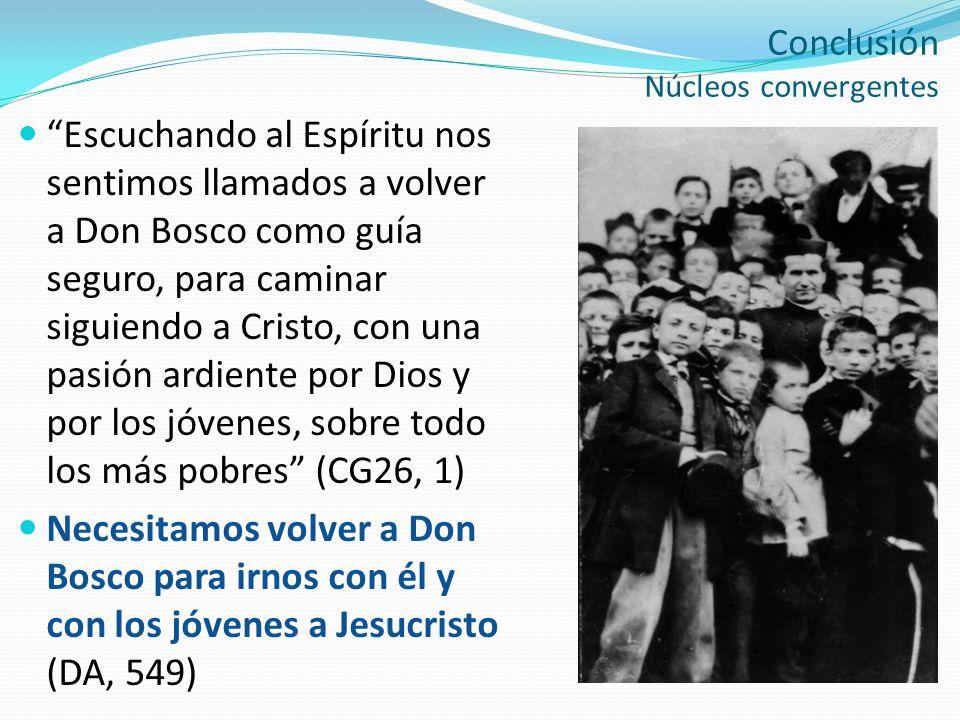 Conclusión Núcleos convergentes Escuchando al Espíritu nos sentimos llamados a volver a Don Bosco como guía seguro, para caminar siguiendo a Cristo, c