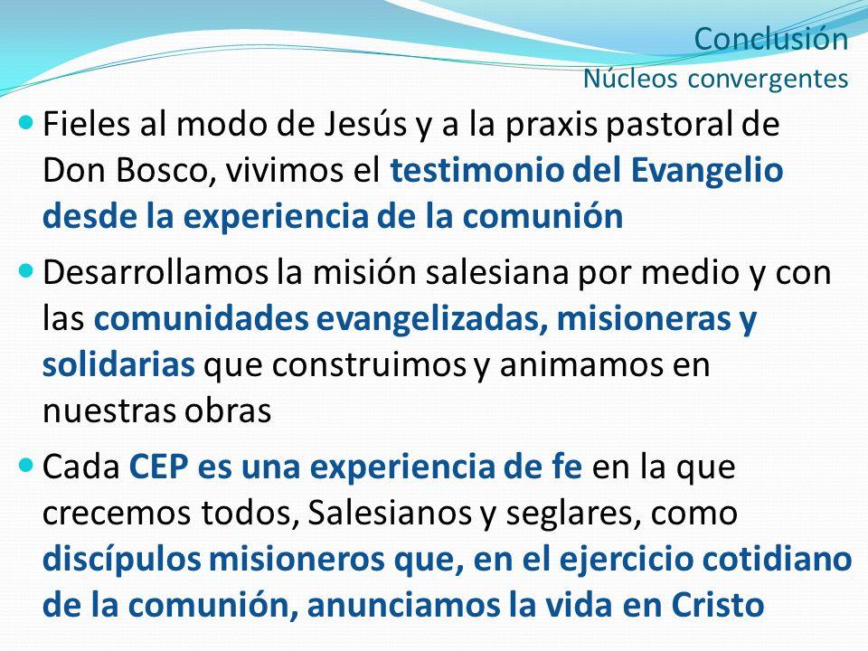 Conclusión Núcleos convergentes Fieles al modo de Jesús y a la praxis pastoral de Don Bosco, vivimos el testimonio del Evangelio desde la experiencia