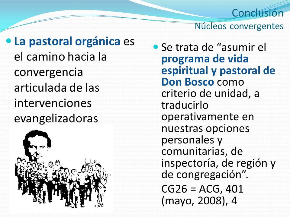 Conclusión Núcleos convergentes La pastoral orgánica es el camino hacia la convergencia articulada de las intervenciones evangelizadoras Se trata de a