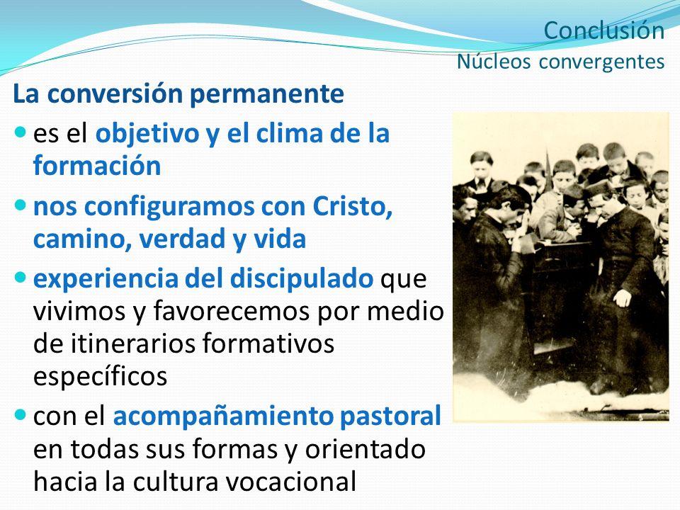 Conclusión Núcleos convergentes La conversión permanente es el objetivo y el clima de la formación nos configuramos con Cristo, camino, verdad y vida