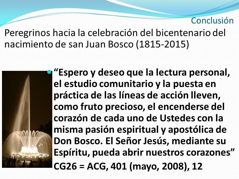 Peregrinos hacia la celebración del bicentenario del nacimiento de san Juan Bosco (1815-2015) Espero y deseo que la lectura personal, el estudio comun