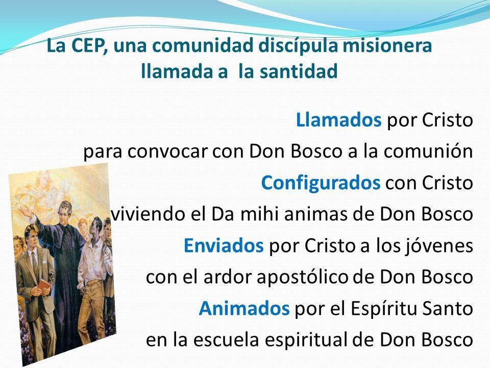 La CEP, una comunidad discípula misionera llamada a la santidad Llamados por Cristo para convocar con Don Bosco a la comunión Configurados con Cristo