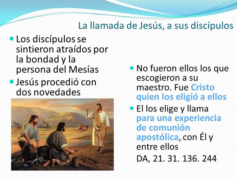 Los discípulos se sintieron atraídos por la bondad y la persona del Mesías Jesús procedió con dos novedades No fueron ellos los que escogieron a su ma