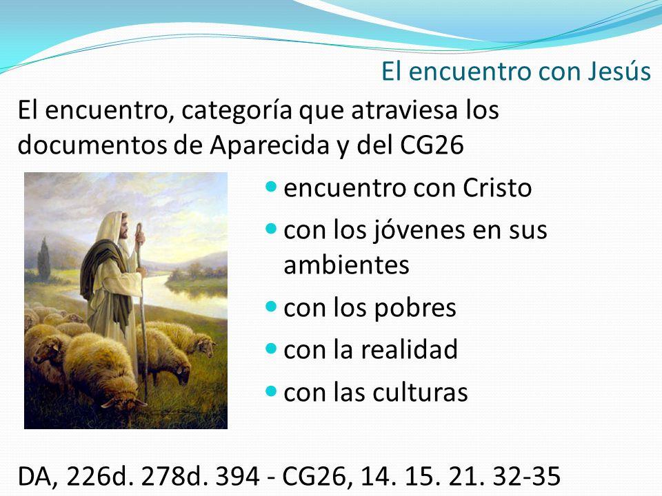 El encuentro, categoría que atraviesa los documentos de Aparecida y del CG26 encuentro con Cristo con los jóvenes en sus ambientes con los pobres con