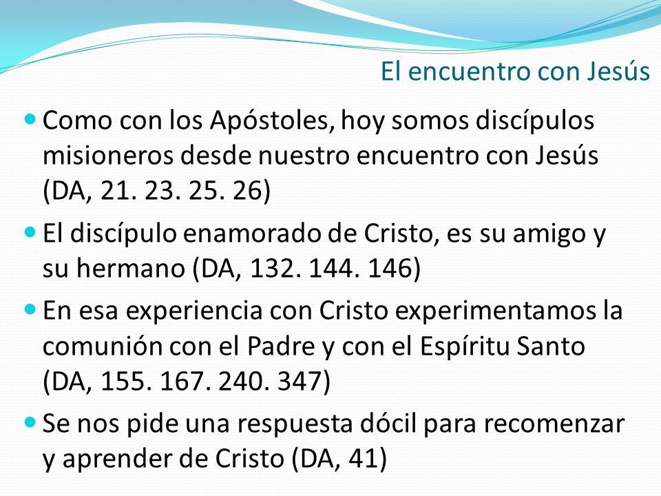 Como con los Apóstoles, hoy somos discípulos misioneros desde nuestro encuentro con Jesús (DA, 21. 23. 25. 26) El discípulo enamorado de Cristo, es su