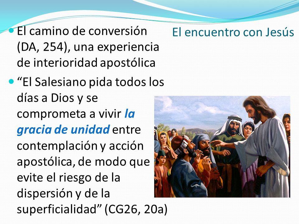 El camino de conversión (DA, 254), una experiencia de interioridad apostólica El Salesiano pida todos los días a Dios y se comprometa a vivir la graci