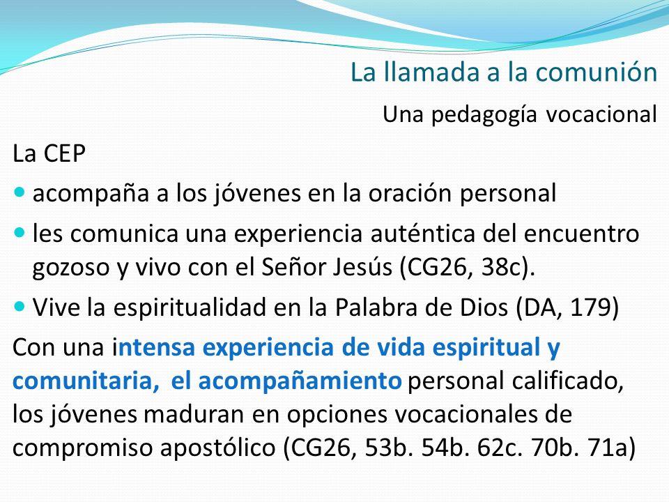 Una pedagogía vocacional La CEP acompaña a los jóvenes en la oración personal les comunica una experiencia auténtica del encuentro gozoso y vivo con e