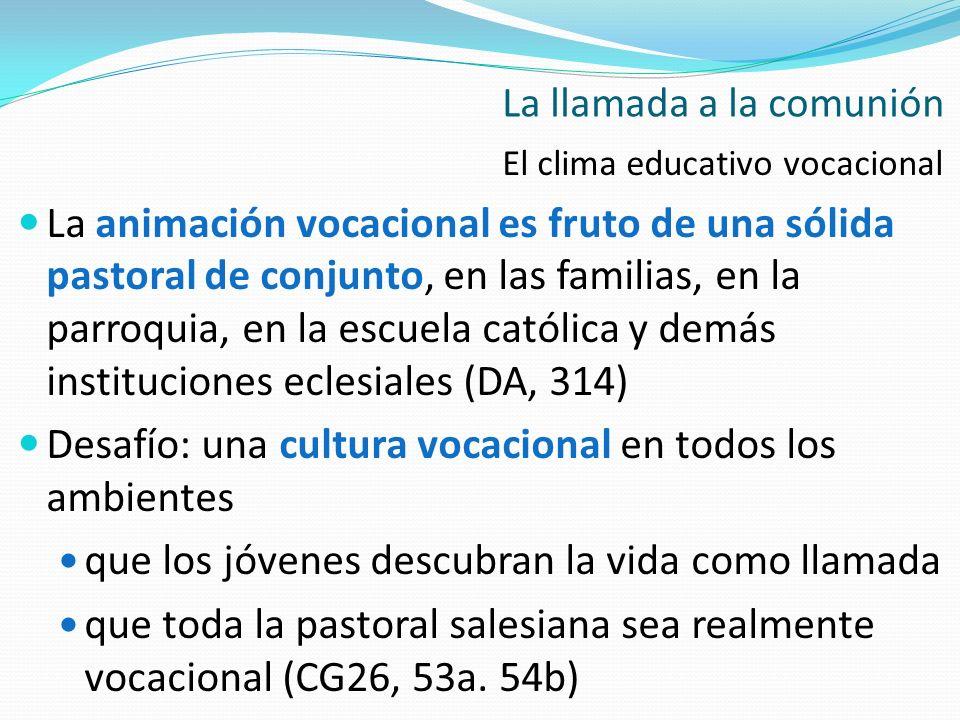 El clima educativo vocacional La animación vocacional es fruto de una sólida pastoral de conjunto, en las familias, en la parroquia, en la escuela cat