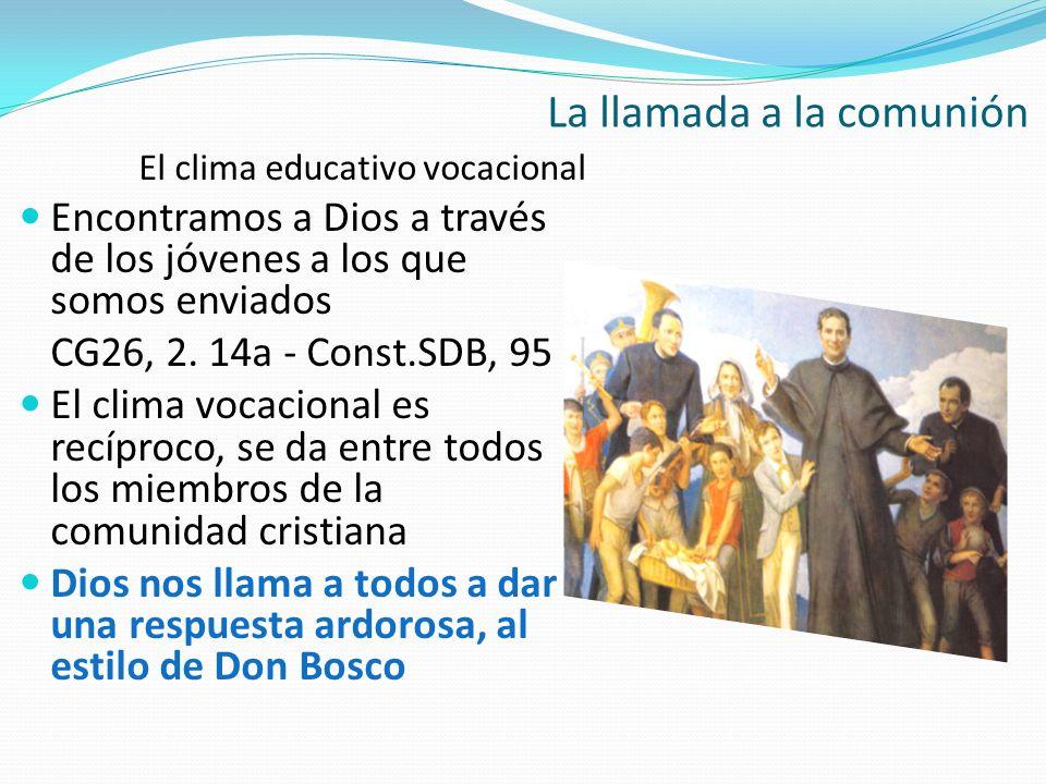 El clima educativo vocacional Encontramos a Dios a través de los jóvenes a los que somos enviados CG26, 2. 14a - Const.SDB, 95 El clima vocacional es