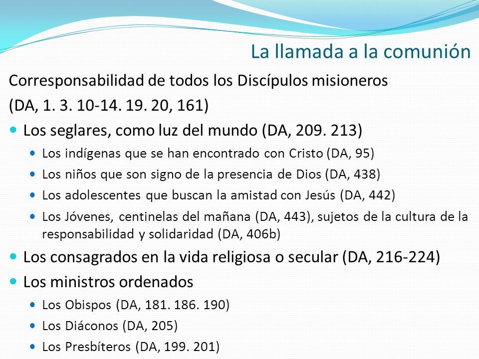 Corresponsabilidad de todos los Discípulos misioneros (DA, 1. 3. 10-14. 19. 20, 161) Los seglares, como luz del mundo (DA, 209. 213) Los indígenas que