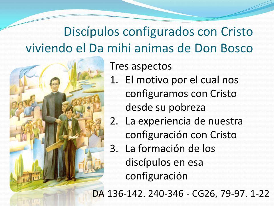 Discípulos configurados con Cristo viviendo el Da mihi animas de Don Bosco Tres aspectos 1.El motivo por el cual nos configuramos con Cristo desde su
