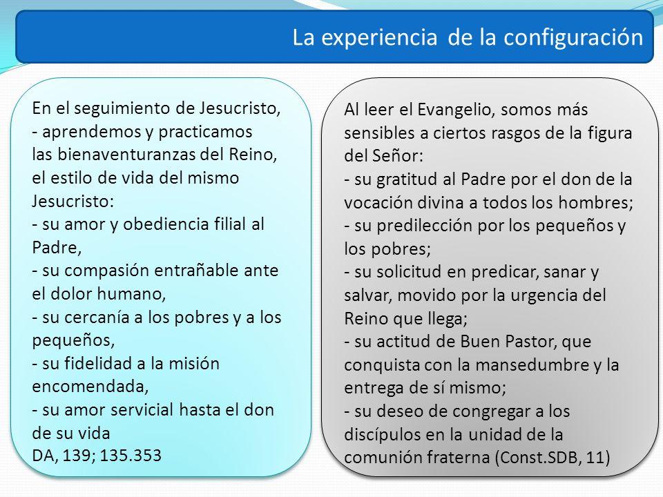 La experiencia de la configuración En el seguimiento de Jesucristo, - aprendemos y practicamos las bienaventuranzas del Reino, el estilo de vida del m