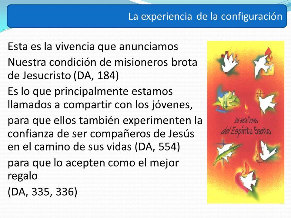 Esta es la vivencia que anunciamos Nuestra condición de misioneros brota de Jesucristo (DA, 184) Es lo que principalmente estamos llamados a compartir