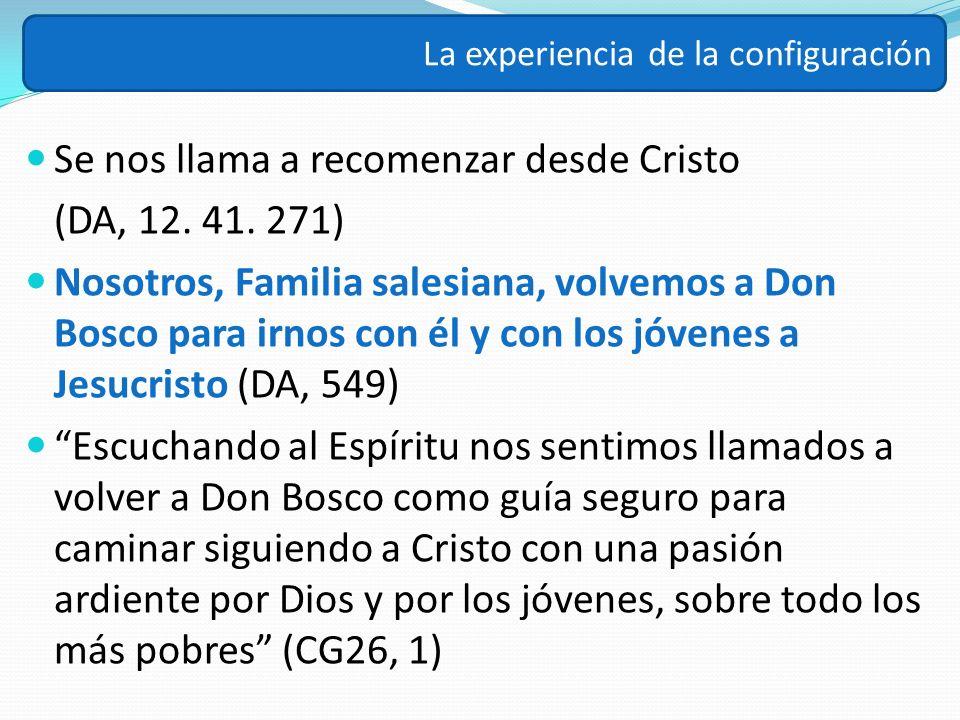 Se nos llama a recomenzar desde Cristo (DA, 12. 41. 271) Nosotros, Familia salesiana, volvemos a Don Bosco para irnos con él y con los jóvenes a Jesuc