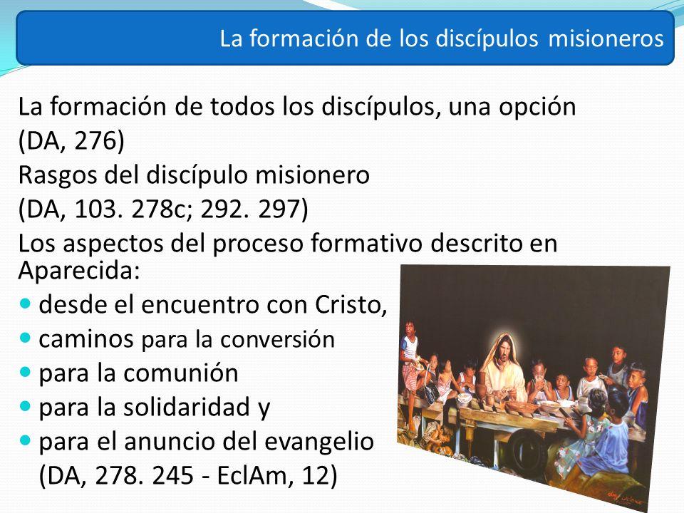 La formación de todos los discípulos, una opción (DA, 276) Rasgos del discípulo misionero (DA, 103. 278c; 292. 297) Los aspectos del proceso formativo