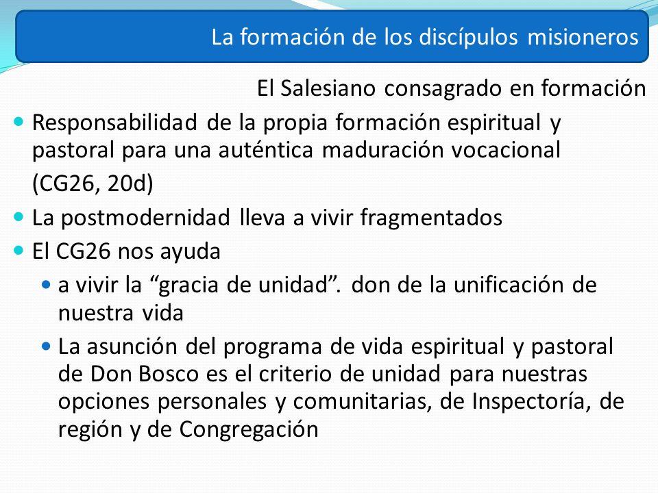 El Salesiano consagrado en formación Responsabilidad de la propia formación espiritual y pastoral para una auténtica maduración vocacional (CG26, 20d)