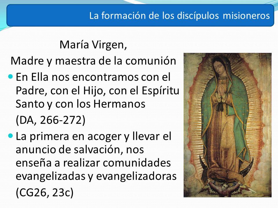 María Virgen, Madre y maestra de la comunión En Ella nos encontramos con el Padre, con el Hijo, con el Espíritu Santo y con los Hermanos (DA, 266-272)