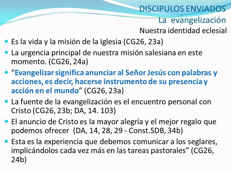 DISCIPULOS ENVIADOS La evangelización Nuestra identidad eclesial Es la vida y la misión de la Iglesia (CG26, 23a) La urgencia principal de nuestra mis