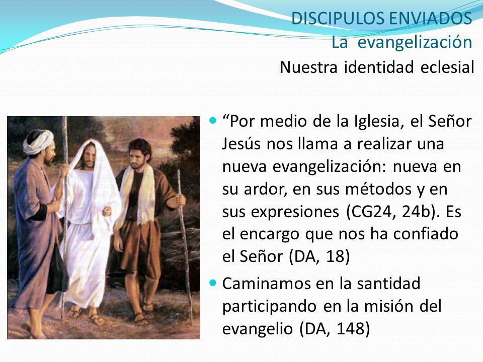 DISCIPULOS ENVIADOS La evangelización Nuestra identidad eclesial Por medio de la Iglesia, el Señor Jesús nos llama a realizar una nueva evangelización