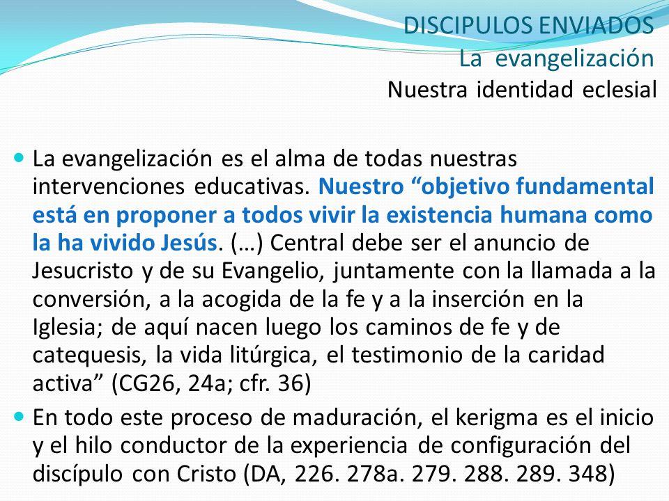 DISCIPULOS ENVIADOS La evangelización Nuestra identidad eclesial La evangelización es el alma de todas nuestras intervenciones educativas. Nuestro obj