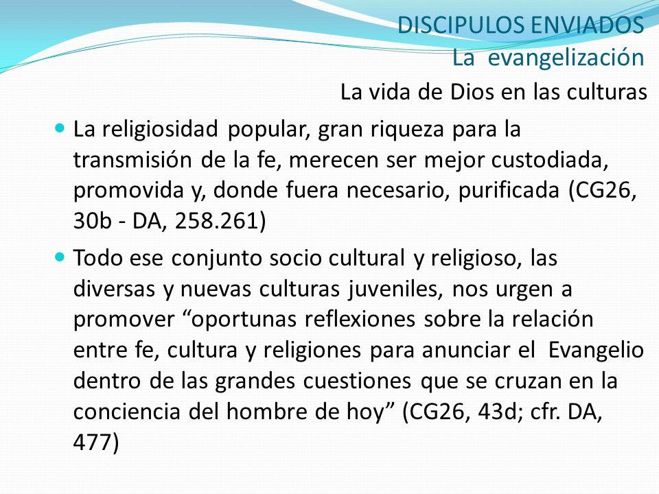 DISCIPULOS ENVIADOS La evangelización La vida de Dios en las culturas La religiosidad popular, gran riqueza para la transmisión de la fe, merecen ser