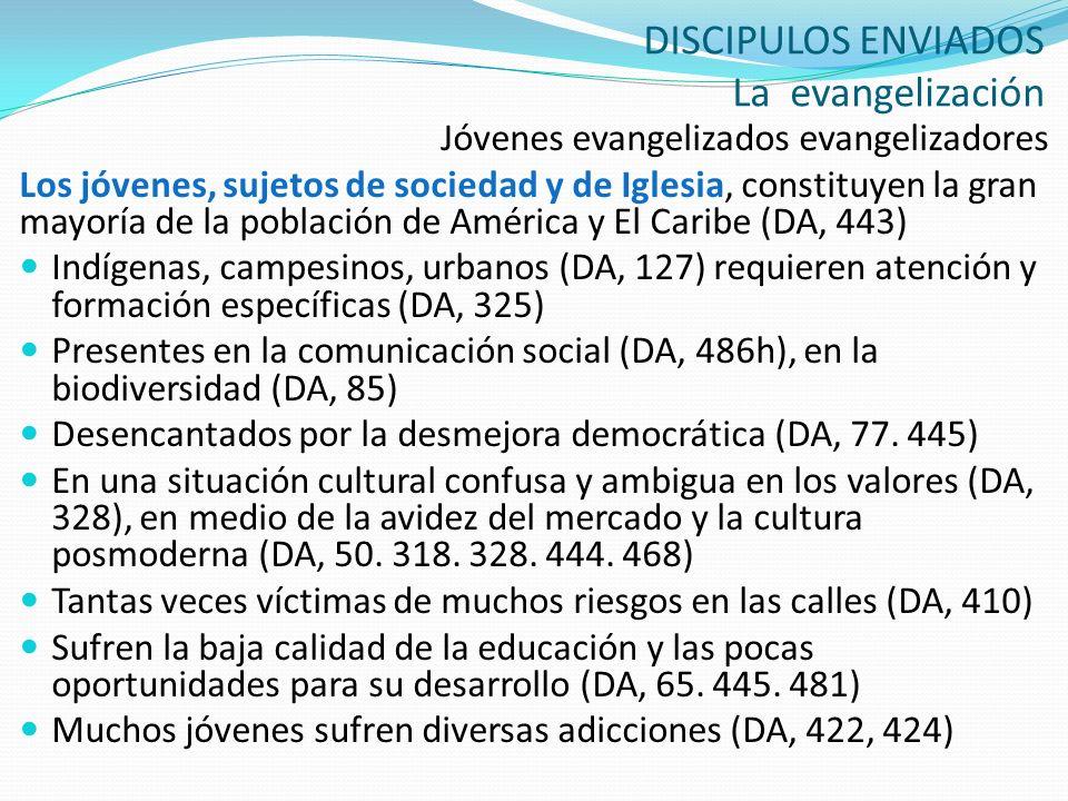 DISCIPULOS ENVIADOS La evangelización Jóvenes evangelizados evangelizadores Los jóvenes, sujetos de sociedad y de Iglesia, constituyen la gran mayoría