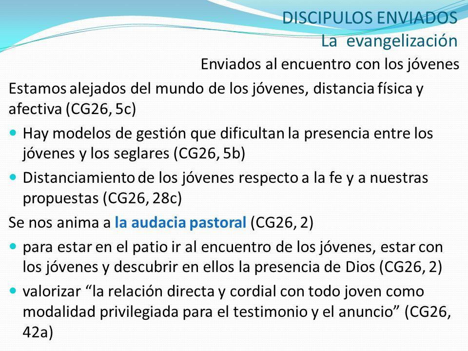 DISCIPULOS ENVIADOS La evangelización Enviados al encuentro con los jóvenes Estamos alejados del mundo de los jóvenes, distancia física y afectiva (CG