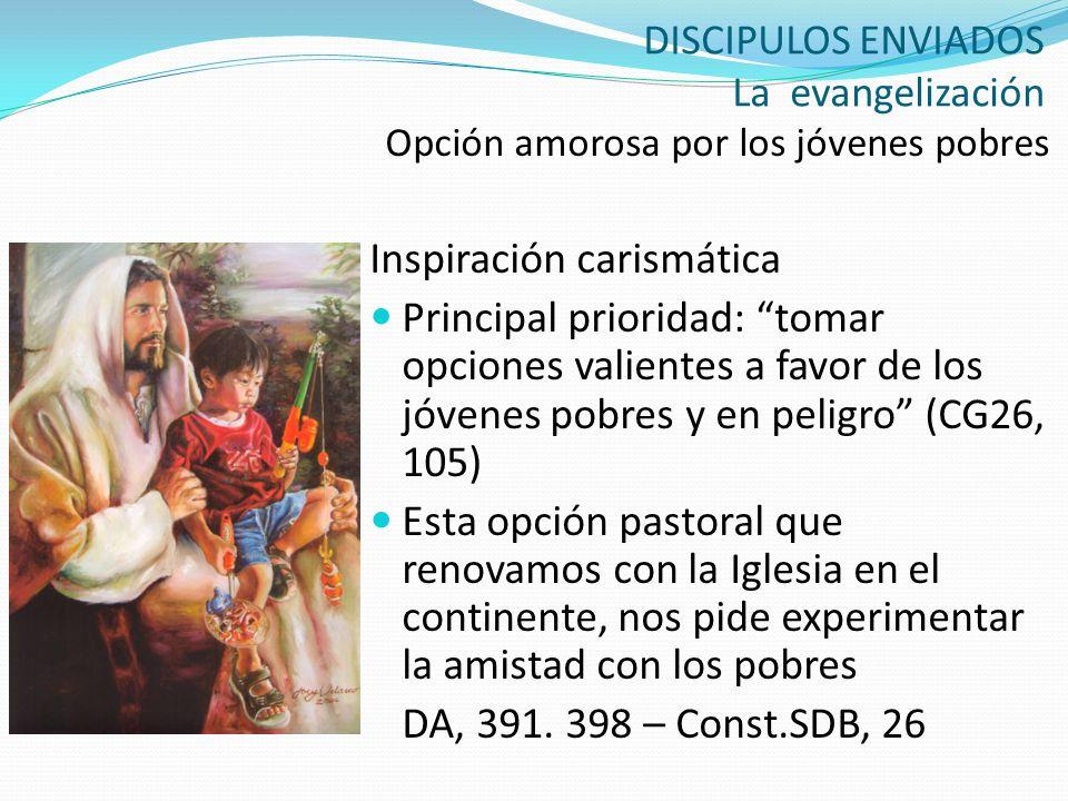 DISCIPULOS ENVIADOS La evangelización Opción amorosa por los jóvenes pobres Inspiración carismática Principal prioridad: tomar opciones valientes a fa