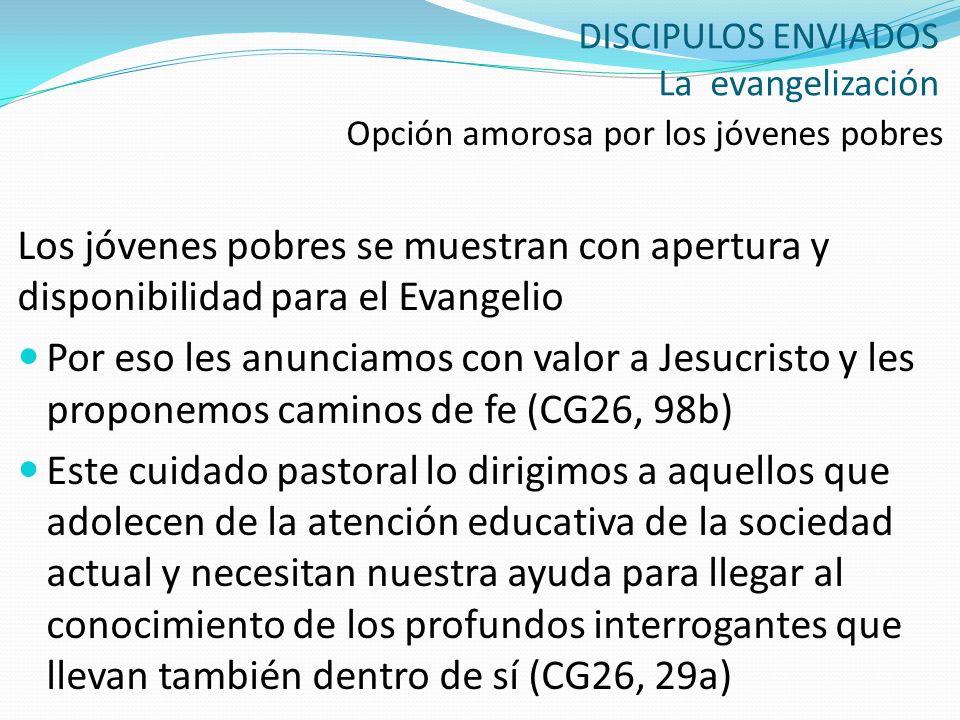DISCIPULOS ENVIADOS La evangelización Opción amorosa por los jóvenes pobres Los jóvenes pobres se muestran con apertura y disponibilidad para el Evang