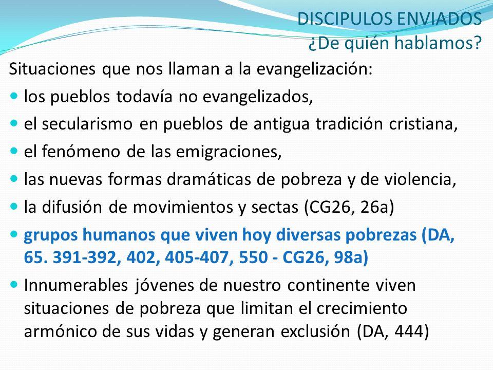 DISCIPULOS ENVIADOS ¿De quién hablamos? Situaciones que nos llaman a la evangelización: los pueblos todavía no evangelizados, el secularismo en pueblo