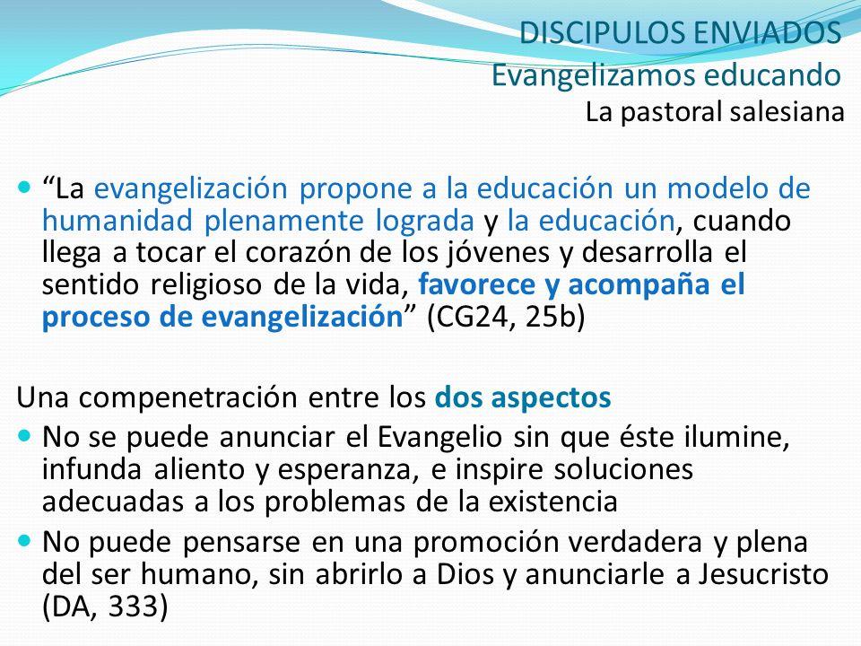 DISCIPULOS ENVIADOS Evangelizamos educando La pastoral salesiana La evangelización propone a la educación un modelo de humanidad plenamente lograda y