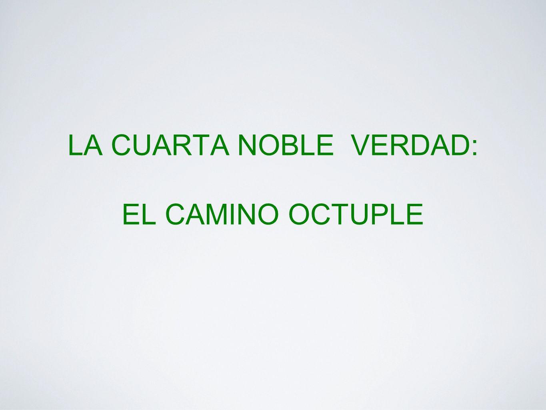 LA CUARTA NOBLE VERDAD: EL CAMINO OCTUPLE