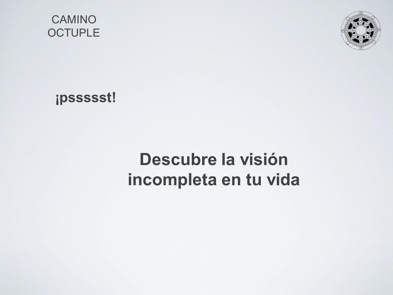 CAMINO OCTUPLE Descubre la visión incompleta en tu vida ¡pssssst!
