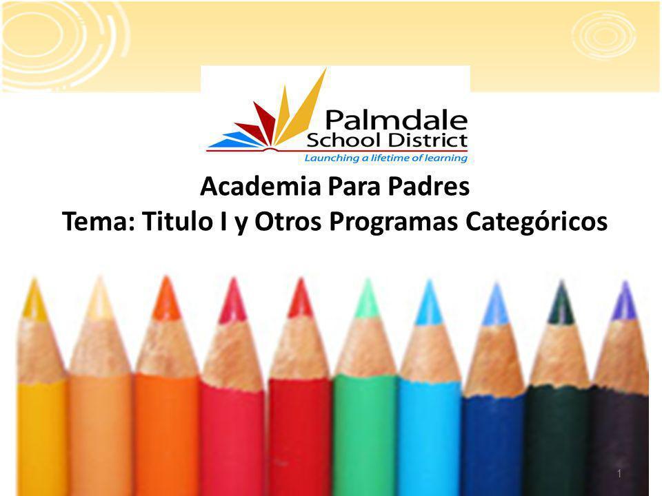 1 Academia Para Padres Tema: Titulo I y Otros Programas Categóricos