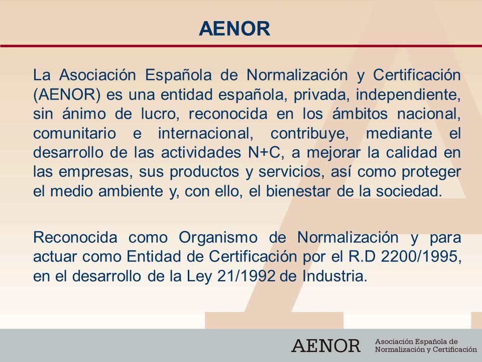 AENOR La Asociación Española de Normalización y Certificación (AENOR) es una entidad española, privada, independiente, sin ánimo de lucro, reconocida